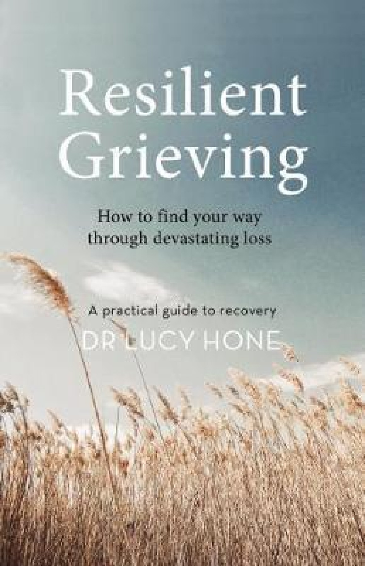 Resilient grieving: How to find your way through devastating loss