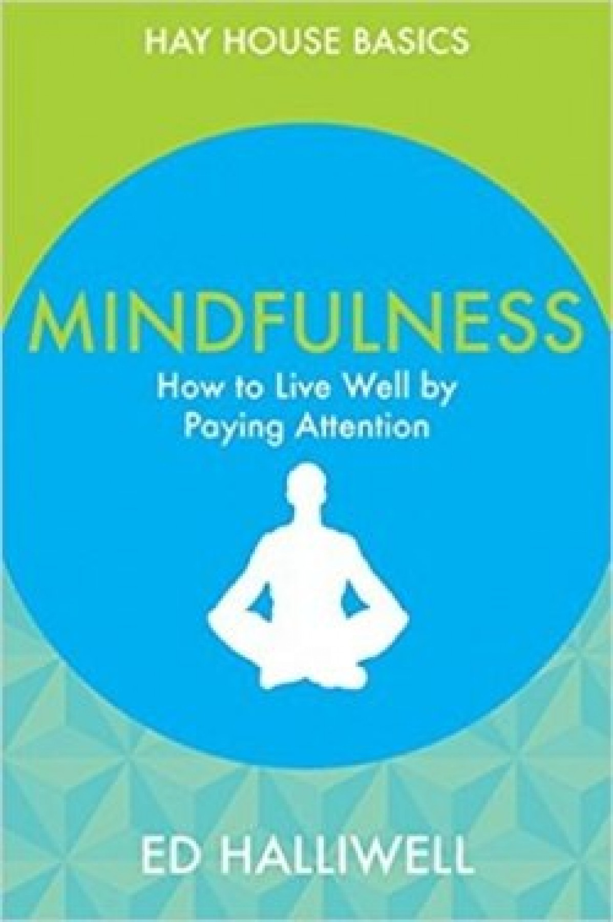 Mindfulness: How to live well by paying attention