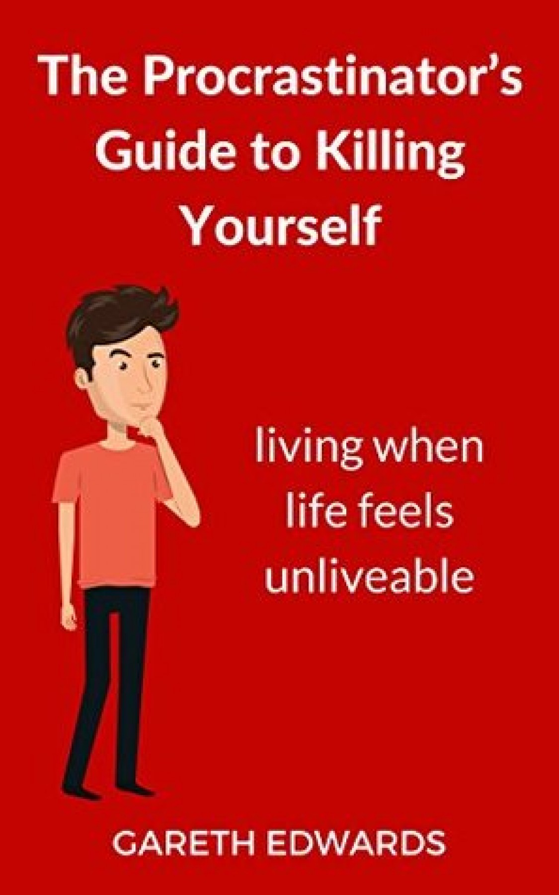 The procrastinator's guide to killing yourself: Living when life feels unliveable